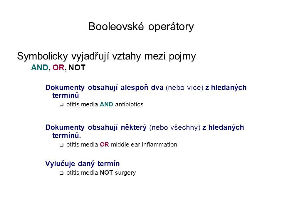 Booleovské operátory Symbolicky vyjadřují vztahy mezi pojmy AND, OR, NOT Dokumenty obsahují alespoň dva (nebo více) z hledaných terminů  otitis media