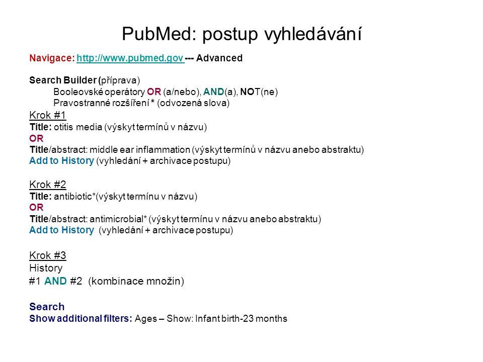 PubMed: postup vyhledávání Navigace: http://www.pubmed.gov --- Advancedhttp://www.pubmed.gov Search Builder (příprava) Booleovské operátory OR (a/nebo