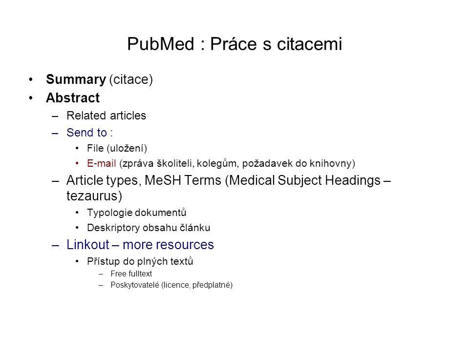 PubMed : Práce s citacemi Summary (citace) Abstract –Related articles –Send to : File (uložení) E-mail (zpráva školiteli, kolegům, požadavek do knihov