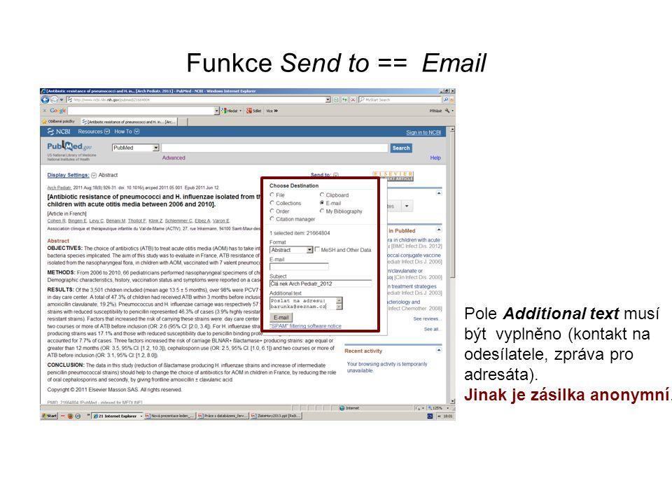 Funkce Send to == Email Pole Additional text musí být vyplněno (kontakt na odesílatele, zpráva pro adresáta). Jinak je zásilka anonymní.