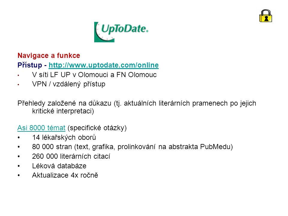 Navigace a funkce Přístup - http://www.uptodate.com/onlinehttp://www.uptodate.com/online V síti LF UP v Olomouci a FN Olomouc VPN / vzdálený přístup Přehledy založené na důkazu (tj.