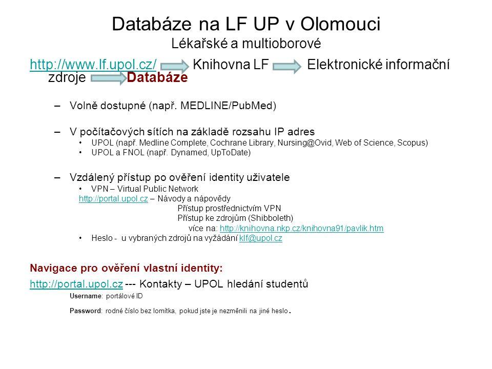 Databáze na LF UP v Olomouci Lékařské a multioborové http://www.lf.upol.cz/http://www.lf.upol.cz/ Knihovna LF Elektronické informační zdroje Databáze –Volně dostupné (např.
