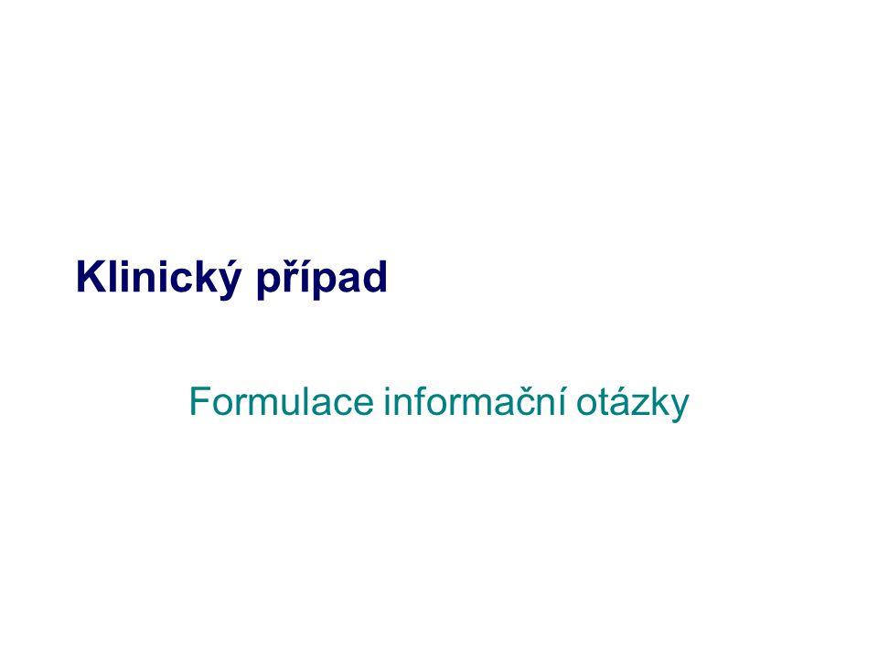 Klinický případ Formulace informační otázky