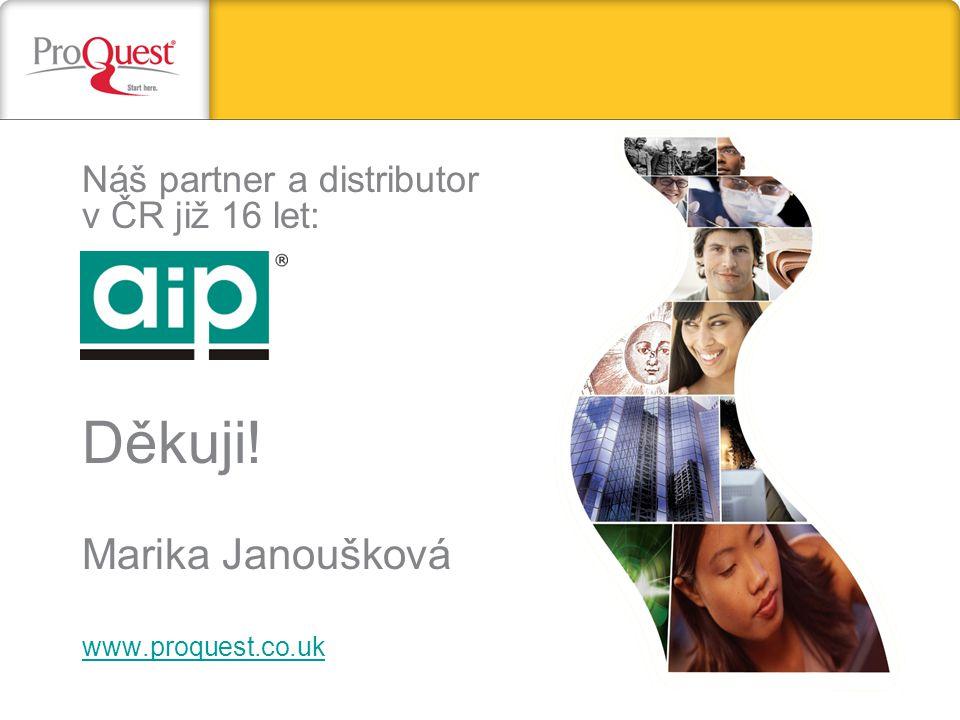 Náš partner a distributor v ČR již 16 let: Děkuji! Marika Janoušková www.proquest.co.uk