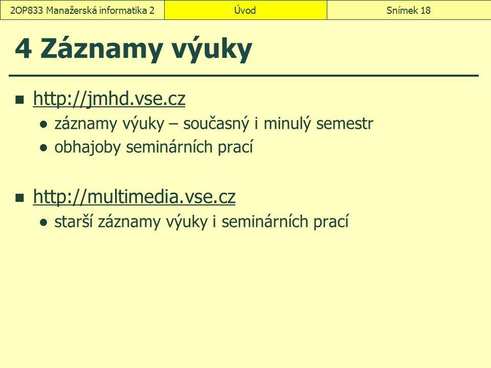 4 Záznamy výuky http://jmhd.vse.cz záznamy výuky – současný i minulý semestr obhajoby seminárních prací http://multimedia.vse.cz starší záznamy výuky