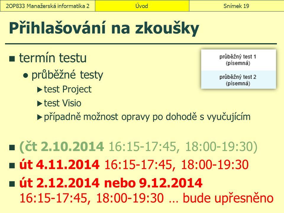 Přihlašování na zkoušky termín testu průběžné testy  test Project  test Visio  případně možnost opravy po dohodě s vyučujícím (čt 2.10.2014 16:15-1