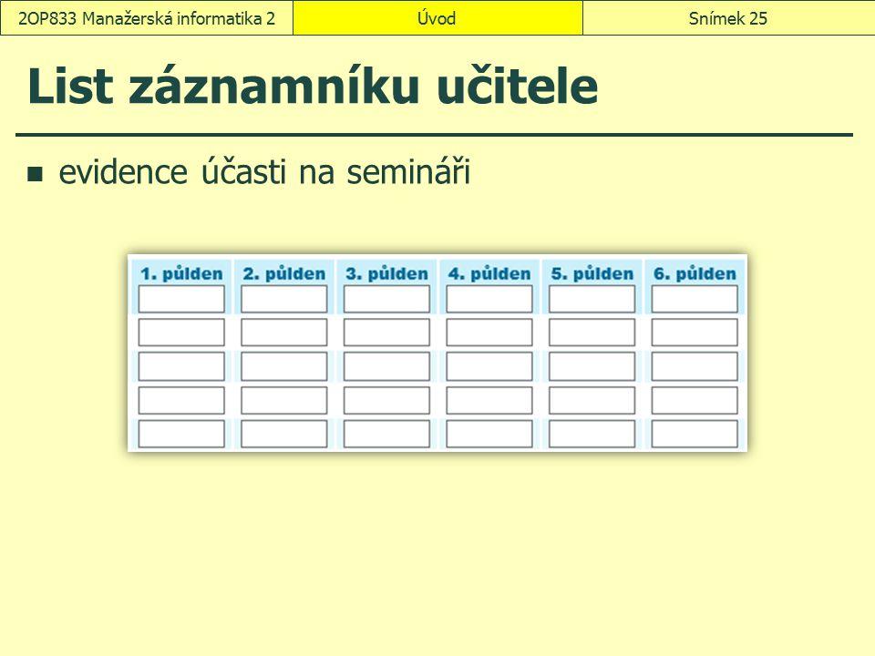 List záznamníku učitele evidence účasti na semináři ÚvodSnímek 252OP833 Manažerská informatika 2