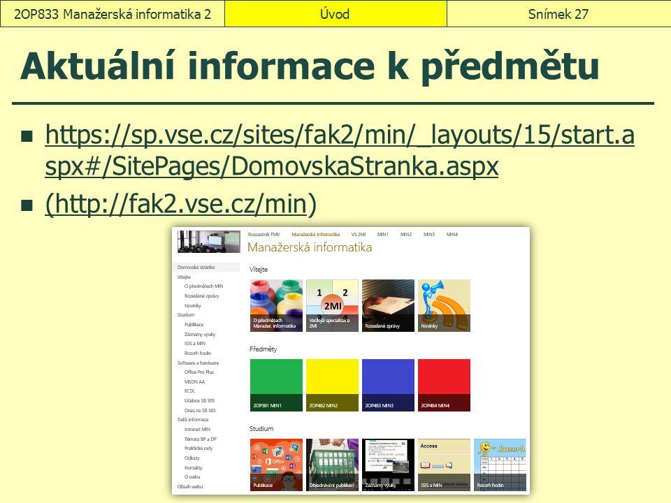 Aktuální informace k předmětu https://sp.vse.cz/sites/fak2/min/_layouts/15/start.a spx#/SitePages/DomovskaStranka.aspx https://sp.vse.cz/sites/fak2/mi