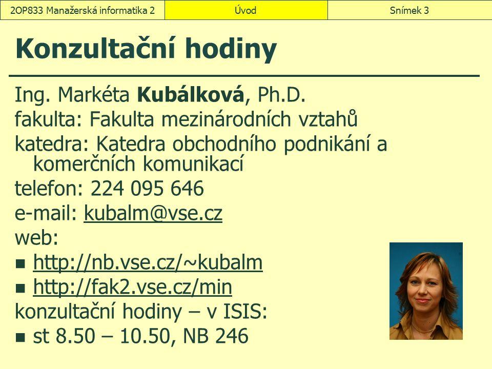 Konzultační hodiny Ing. Markéta Kubálková, Ph.D. fakulta: Fakulta mezinárodních vztahů katedra: Katedra obchodního podnikání a komerčních komunikací t