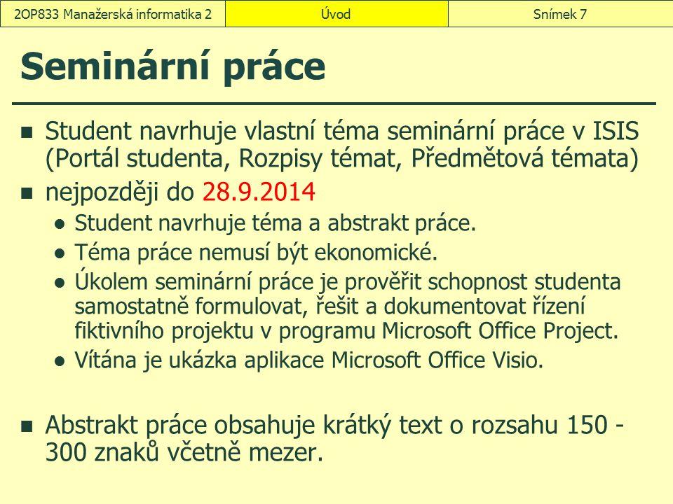 Seminární práce Student navrhuje vlastní téma seminární práce v ISIS (Portál studenta, Rozpisy témat, Předmětová témata) nejpozději do 28.9.2014 Stude