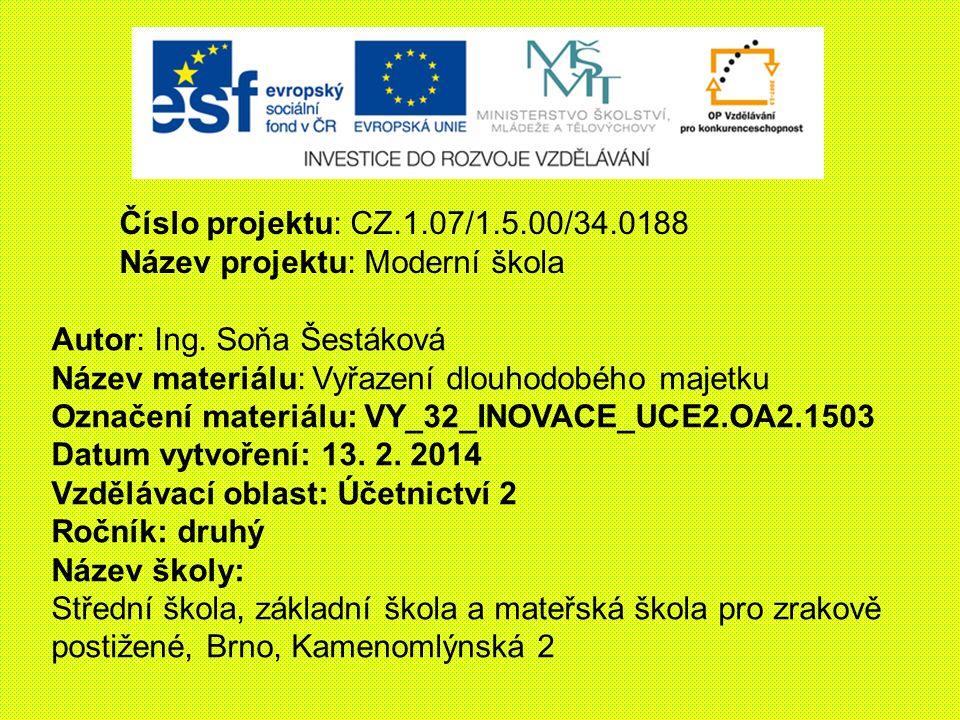 Číslo projektu: CZ.1.07/1.5.00/34.0188 Název projektu: Moderní škola Autor: Ing. Soňa Šestáková Název materiálu: Vyřazení dlouhodobého majetku Označen