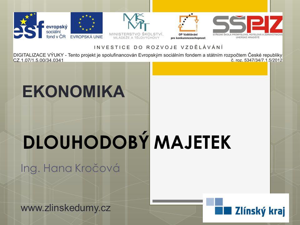 DLOUHODOBÝ MAJETEK Ing. Hana Kročová EKONOMIKA www.zlinskedumy.cz