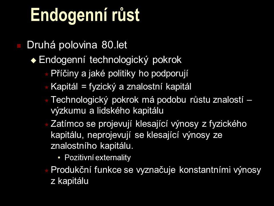 Endogenní růst Druhá polovina 80.let  Endogenní technologický pokrok  Příčiny a jaké politiky ho podporují  Kapitál = fyzický a znalostní kapitál 