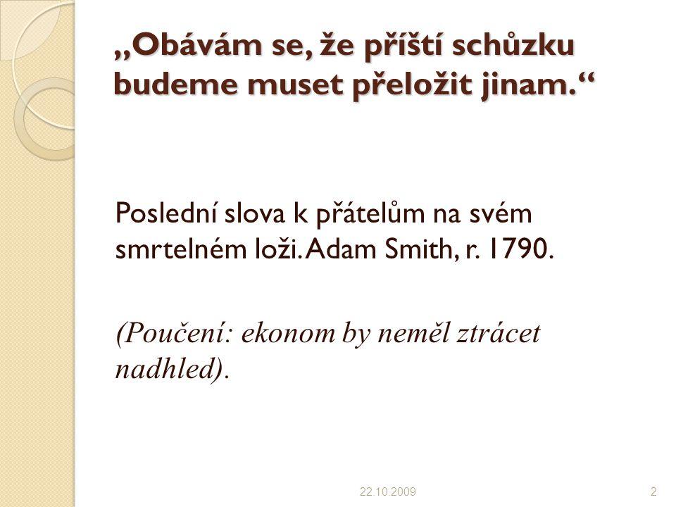 """""""Obávám se, že příští schůzku budeme muset přeložit jinam."""" Poslední slova k přátelům na svém smrtelném loži. Adam Smith, r. 1790. (Poučení: ekonom by"""