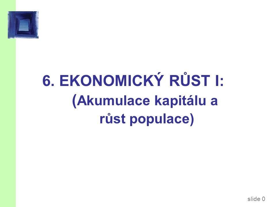 slide 0 6. EKONOMICKÝ RŮST I: ( Akumulace kapitálu a růst populace)