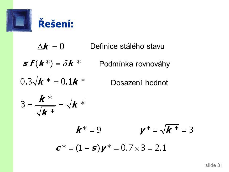 slide 31 Řešení: Definice stálého stavu Podmínka rovnováhy Dosazení hodnot
