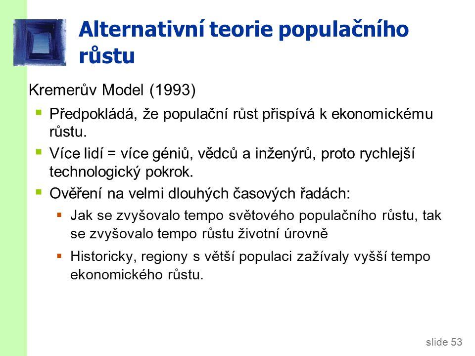 slide 53 Alternativní teorie populačního růstu Kremerův Model (1993)  Předpokládá, že populační růst přispívá k ekonomickému růstu.  Více lidí = víc