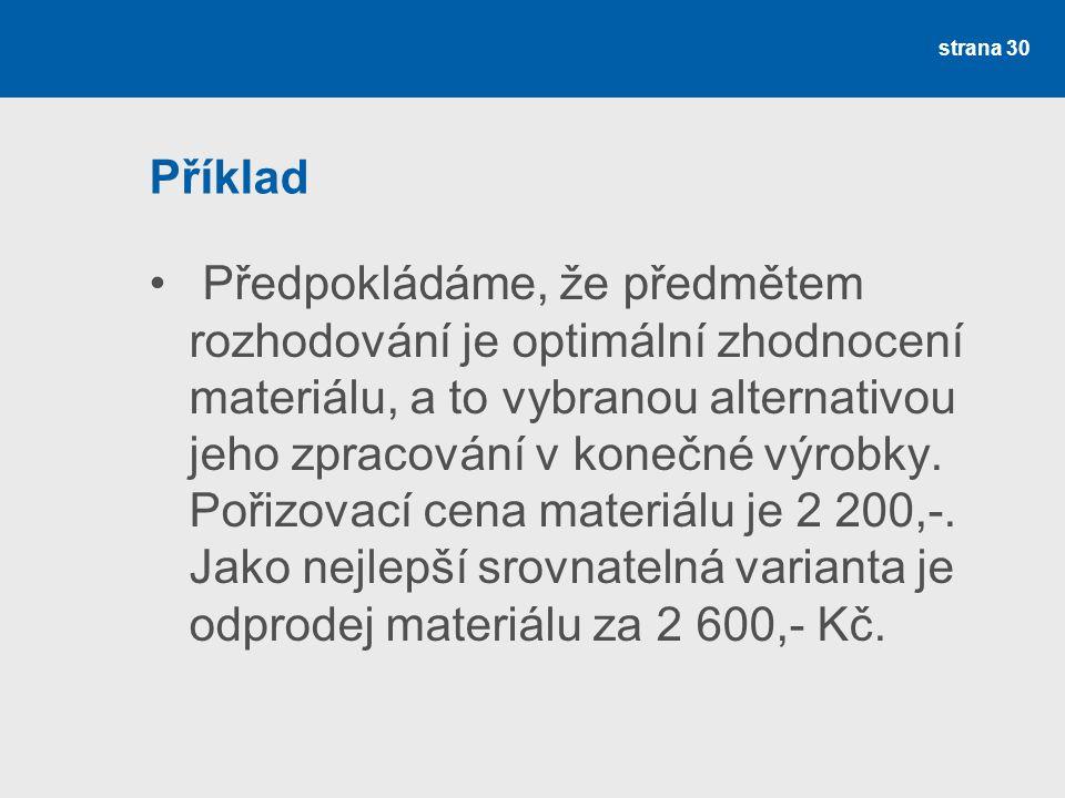 Příklad Předpokládáme, že předmětem rozhodování je optimální zhodnocení materiálu, a to vybranou alternativou jeho zpracování v konečné výrobky. Pořiz