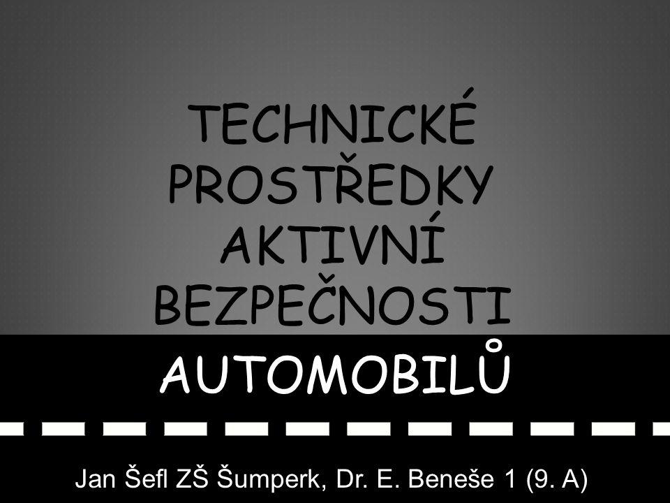 Jan Šefl ZŠ Šumperk, Dr. E. Beneše 1 (9. A) TECHNICKÉ PROSTŘEDKY AKTIVNÍ BEZPEČNOSTI AUTOMOBILŮ