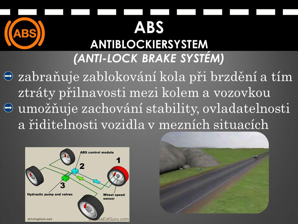 ABS ANTIBLOCKIERSYSTEM (ANTI-LOCK BRAKE SYSTÉM) zabraňuje zablokování kola při brzdění a tím ztráty přilnavosti mezi kolem a vozovkou umožňuje zachová