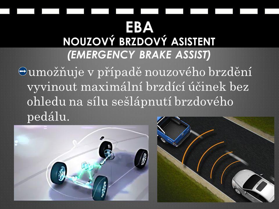 EBA NOUZOVÝ BRZDOVÝ ASISTENT (EMERGENCY BRAKE ASSIST) umožňuje v případě nouzového brzdění vyvinout maximální brzdící účinek bez ohledu na sílu sešláp