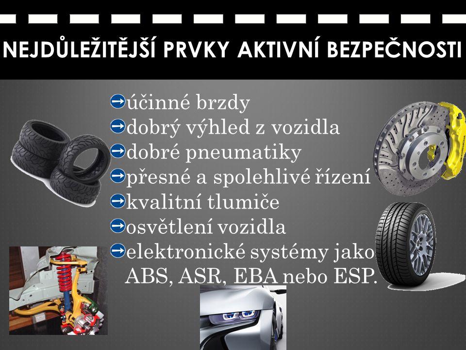 účinné brzdy dobrý výhled z vozidla dobré pneumatiky přesné a spolehlivé řízení kvalitní tlumiče osvětlení vozidla elektronické systémy jako ABS, ASR,