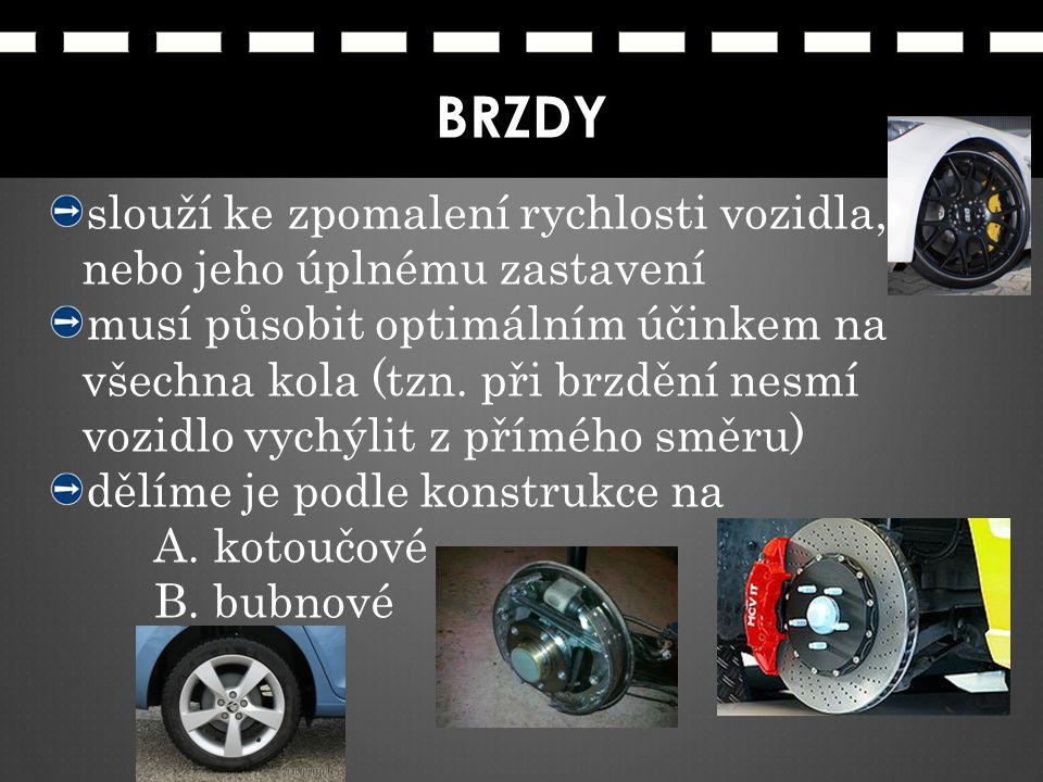 BRZDY slouží ke zpomalení rychlosti vozidla, nebo jeho úplnému zastavení musí působit optimálním účinkem na všechna kola (tzn. při brzdění nesmí vozid