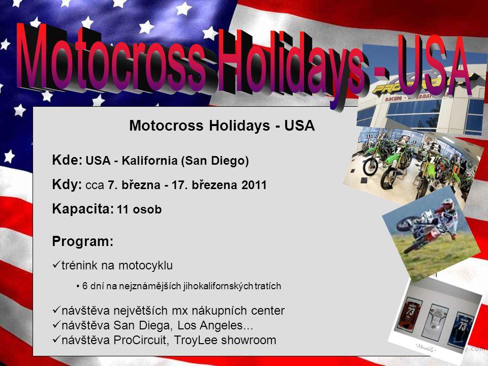 Motocross Holidays - USA Kde: USA - Kalifornia (San Diego) Kdy: cca 7. března - 17. březena 2011 Kapacita: 11 osob Program: trénink na motocyklu 6 dní