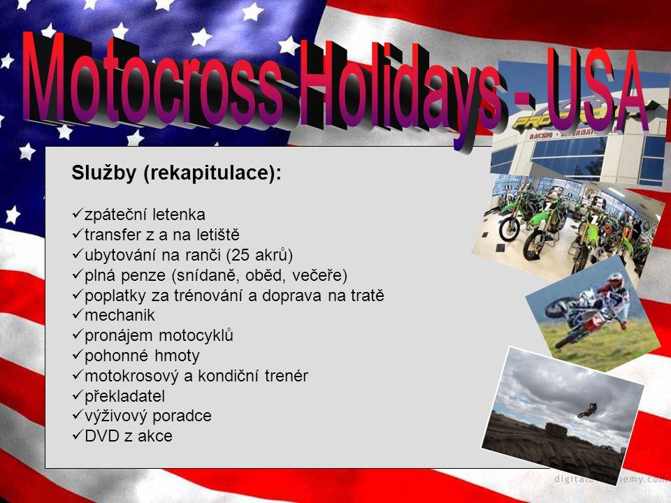 Služby (rekapitulace): zpáteční letenka transfer z a na letiště ubytování na ranči (25 akrů) plná penze (snídaně, oběd, večeře) poplatky za trénování a doprava na tratě mechanik pronájem motocyklů pohonné hmoty motokrosový a kondiční trenér překladatel výživový poradce DVD z akce