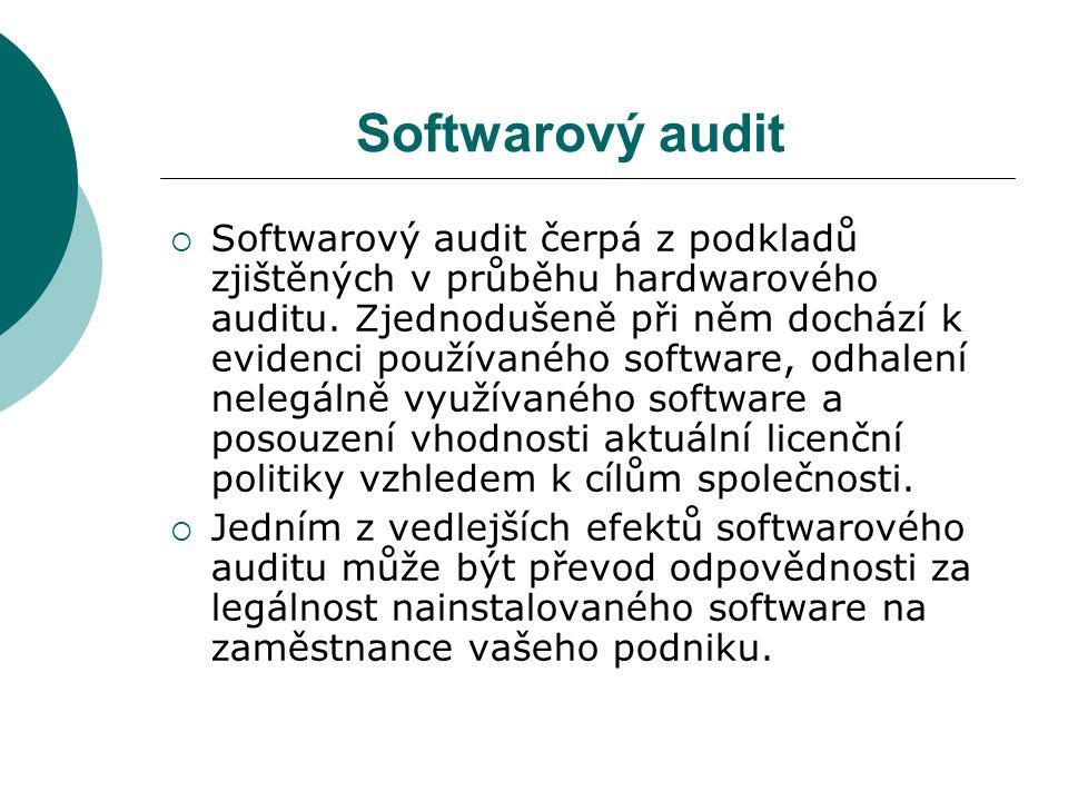 Softwarový audit  Softwarový audit čerpá z podkladů zjištěných v průběhu hardwarového auditu.