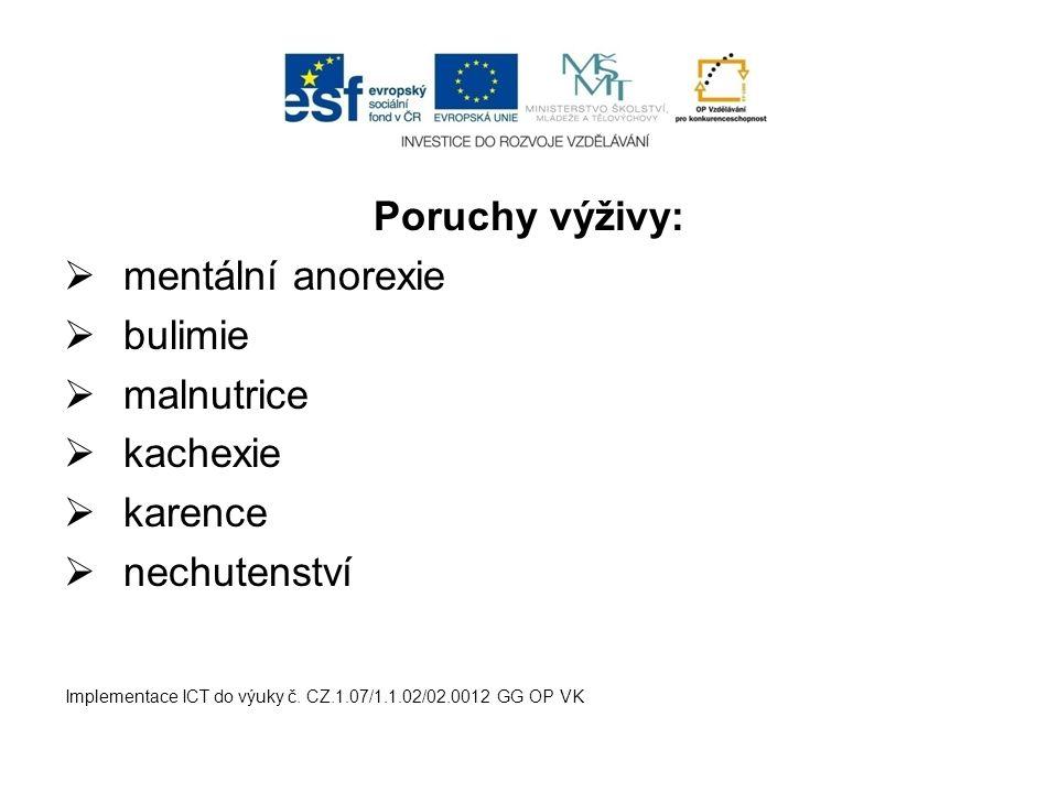 Poruchy výživy:  mentální anorexie  bulimie  malnutrice  kachexie  karence  nechutenství Implementace ICT do výuky č. CZ.1.07/1.1.02/02.0012 GG