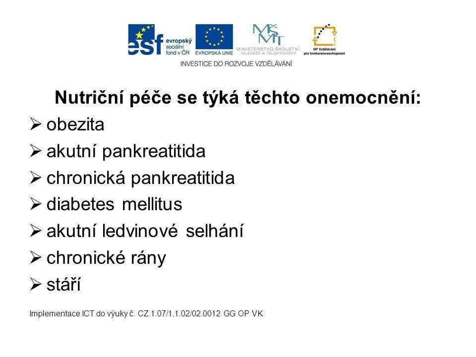 Nutriční péče se týká těchto onemocnění:  obezita  akutní pankreatitida  chronická pankreatitida  diabetes mellitus  akutní ledvinové selhání  c