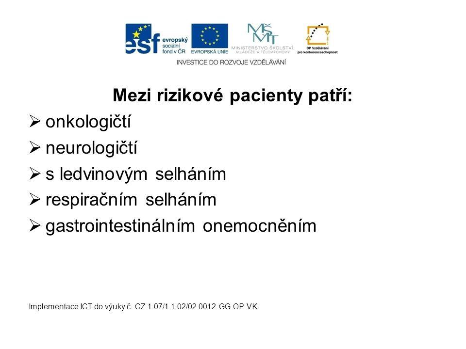 Mezi rizikové pacienty patří:  onkologičtí  neurologičtí  s ledvinovým selháním  respiračním selháním  gastrointestinálním onemocněním Implementa