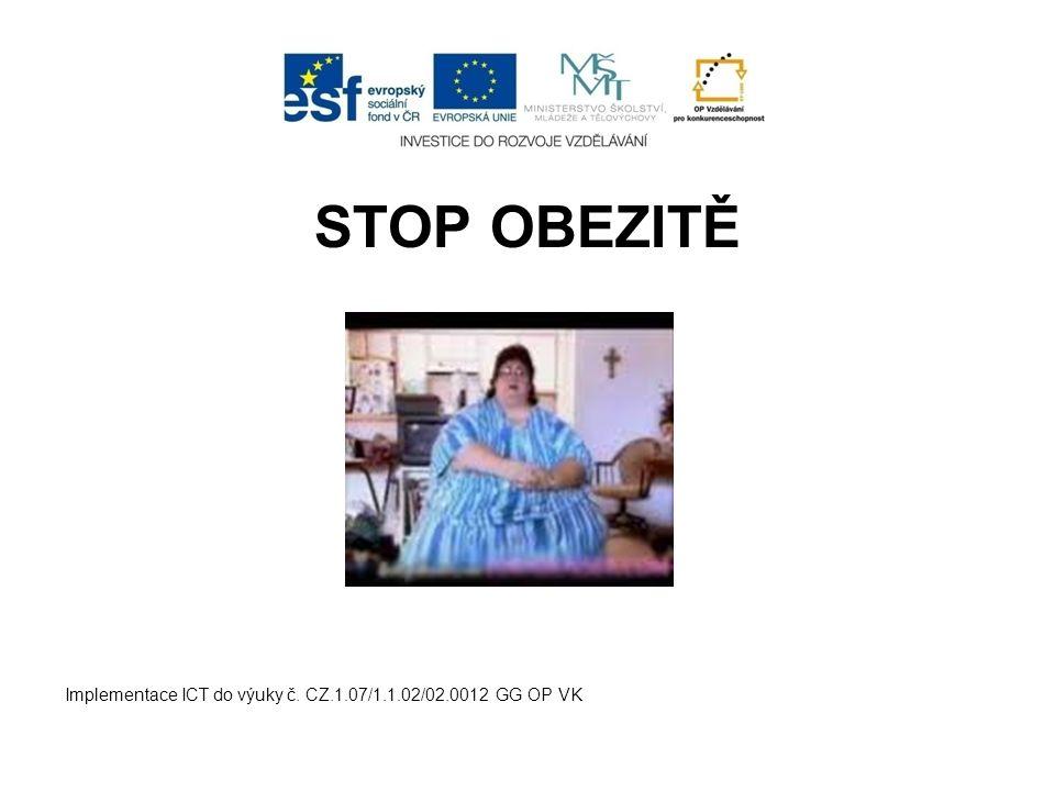 STOP OBEZITĚ Implementace ICT do výuky č. CZ.1.07/1.1.02/02.0012 GG OP VK