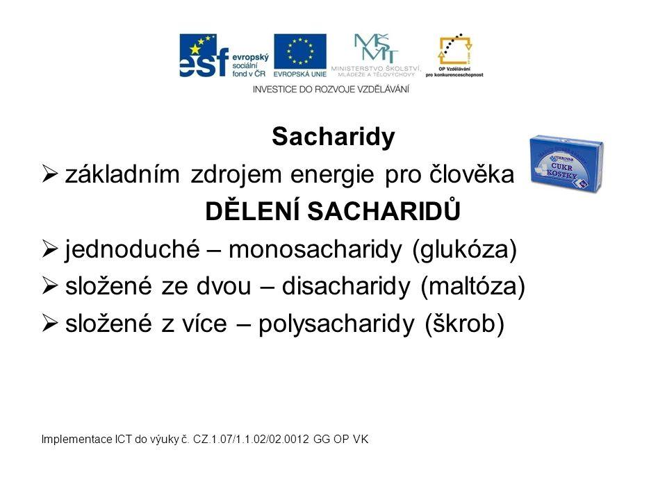 Sacharidy  základním zdrojem energie pro člověka DĚLENÍ SACHARIDŮ  jednoduché – monosacharidy (glukóza)  složené ze dvou – disacharidy (maltóza) 