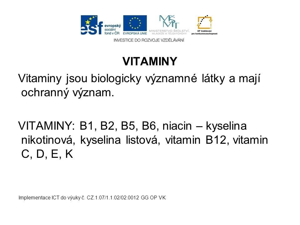 VITAMINY Vitaminy jsou biologicky významné látky a mají ochranný význam. VITAMINY: B1, B2, B5, B6, niacin – kyselina nikotinová, kyselina listová, vit