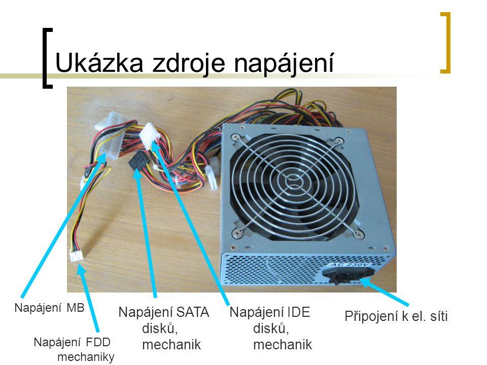 Ukázka zdroje napájení Napájení MB Napájení IDE disků, mechanik Připojení k el. síti Napájení SATA disků, mechanik Napájení FDD mechaniky