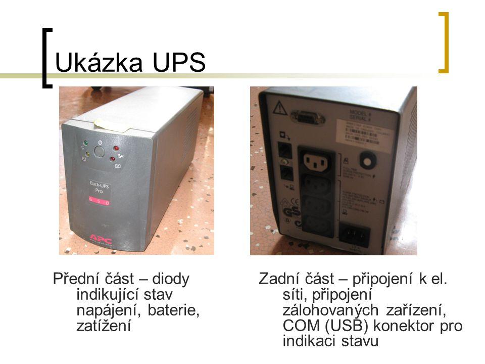 Ukázka UPS Přední část – diody indikující stav napájení, baterie, zatížení Zadní část – připojení k el. síti, připojení zálohovaných zařízení, COM (US