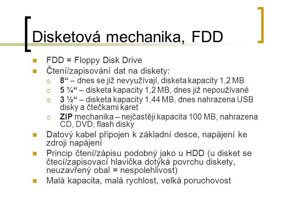"""Disketová mechanika, FDD FDD = Floppy Disk Drive Čtení/zapisování dat na diskety:  8"""" – dnes se již nevyužívají, disketa kapacity 1,2 MB  5 ¼"""" – dis"""