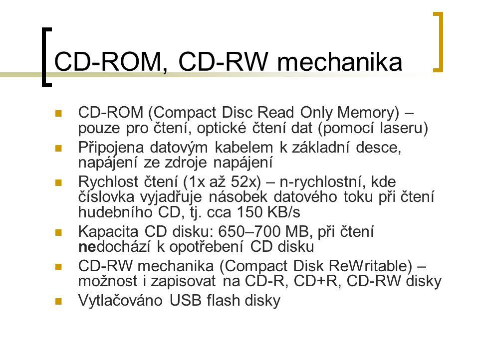 DVD-ROM, combo, DVD-RW mechanika Vylepšení CD mechaniky, DVD (Digital Versataile Disc, Digital Video Disk) DVD-ROM – pouze čtení DVD a CD disků  DVD disk – běžně kapacita 4,7 GB, možno ukládat data ve dvou vrstvách (DL = Dual Layer) a oboustranně  Možno potisku CD i DVD disku – funkce LightScribe (LS) combo – čtení CD a DVD disků, možno zapisovat na CD disk DVD-RW – čtení i zápis na CD a DVD disky CD a DVD disky jsou vzhledově stejné (průměr 12 cm), rozdíl je v hustotě záznamu dat