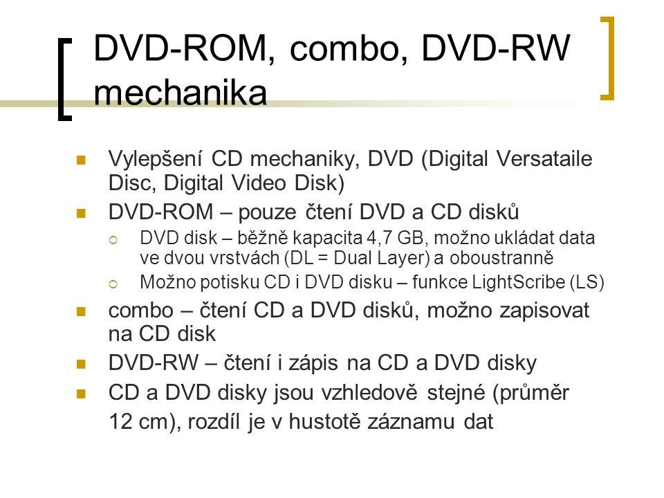 DVD-ROM, combo, DVD-RW mechanika Vylepšení CD mechaniky, DVD (Digital Versataile Disc, Digital Video Disk) DVD-ROM – pouze čtení DVD a CD disků  DVD
