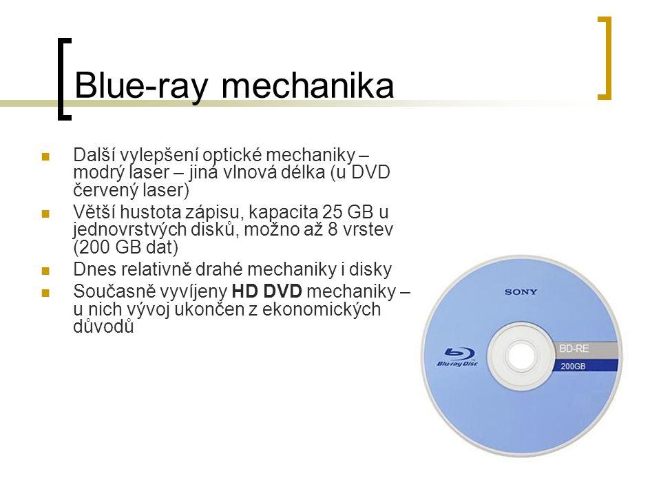 Blue-ray mechanika Další vylepšení optické mechaniky – modrý laser – jiná vlnová délka (u DVD červený laser) Větší hustota zápisu, kapacita 25 GB u je