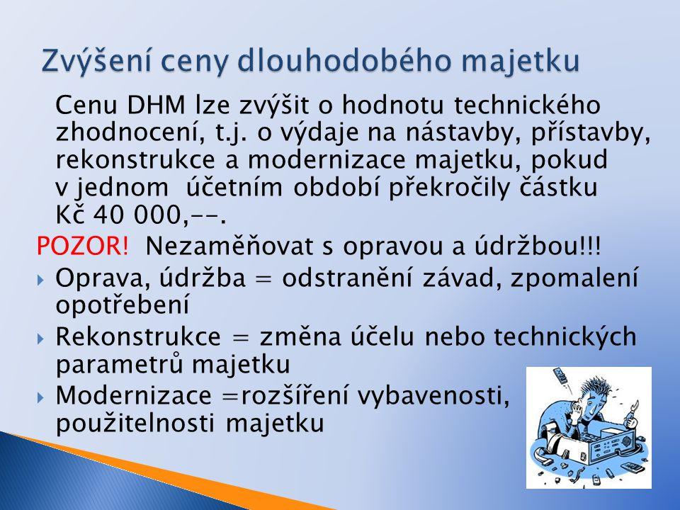 Cenu DHM lze zvýšit o hodnotu technického zhodnocení, t.j. o výdaje na nástavby, přístavby, rekonstrukce a modernizace majetku, pokud v jednom účetním