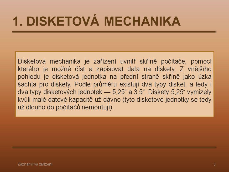 1. DISKETOVÁ MECHANIKA Záznamová zařízení3 Disketová mechanika je zařízení uvnitř skříně počítače, pomocí kterého je možné číst a zapisovat data na di
