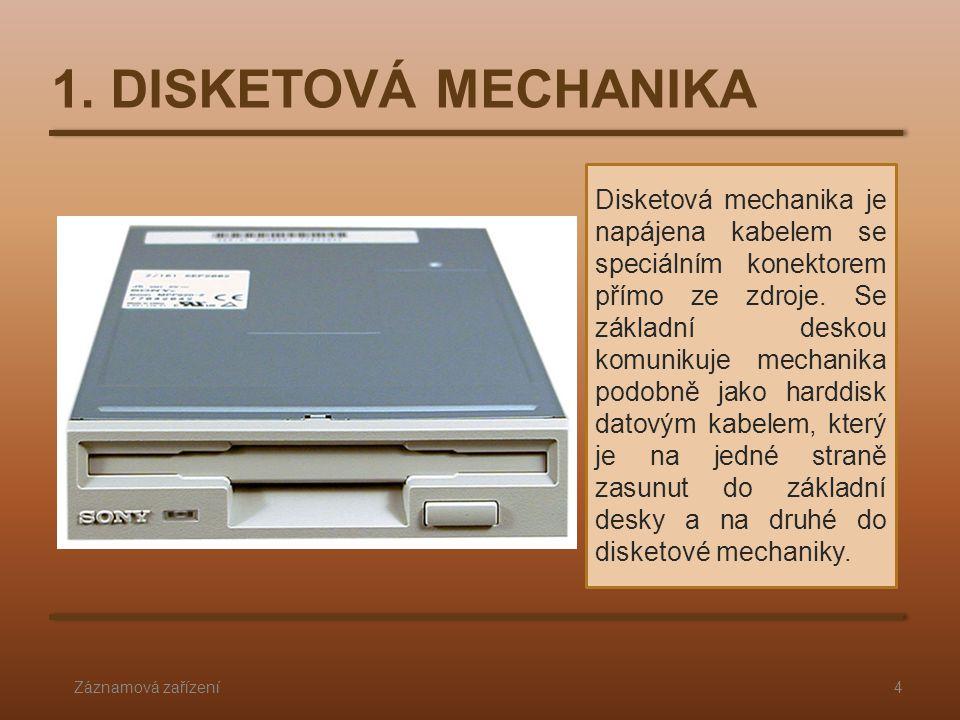 1. DISKETOVÁ MECHANIKA Záznamová zařízení4 Disketová mechanika je napájena kabelem se speciálním konektorem přímo ze zdroje. Se základní deskou komuni