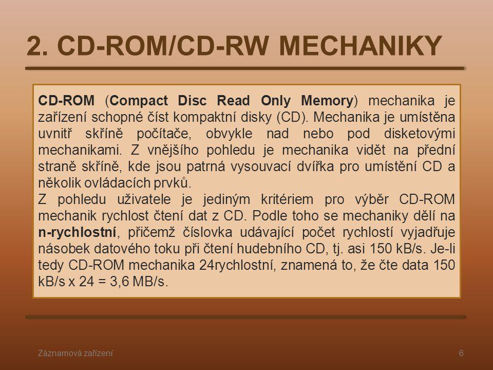 2. CD-ROM/CD-RW MECHANIKY Záznamová zařízení6 CD-ROM (Compact Disc Read Only Memory) mechanika je zařízení schopné číst kompaktní disky (CD). Mechanik