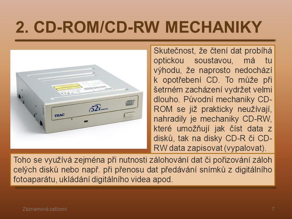 2. CD-ROM/CD-RW MECHANIKY Záznamová zařízení7 Skutečnost, že čtení dat probíhá optickou soustavou, má tu výhodu, že naprosto nedochází k opotřebení CD