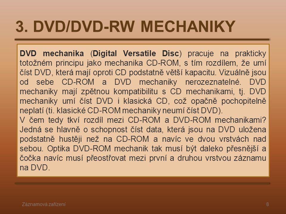 3. DVD/DVD-RW MECHANIKY Záznamová zařízení8 DVD mechanika (Digital Versatile Disc) pracuje na prakticky totožném principu jako mechanika CD-ROM, s tím