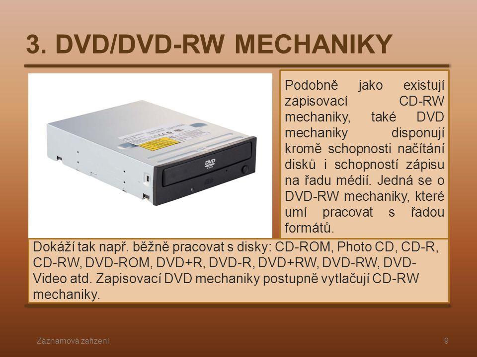 Podobně jako existují zapisovací CD-RW mechaniky, také DVD mechaniky disponují kromě schopnosti načítání disků i schopností zápisu na řadu médií.