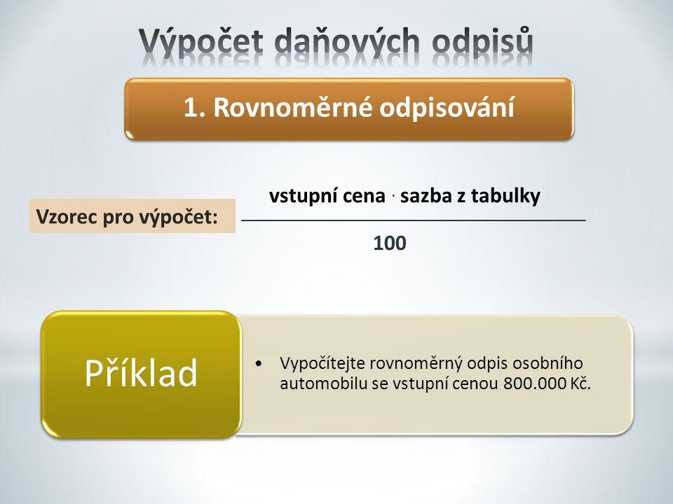 1. Rovnoměrné odpisování vstupní cena. sazba z tabulky 100 Vzorec pro výpočet: Vypočítejte rovnoměrný odpis osobního automobilu se vstupní cenou 800.0